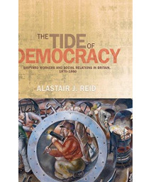 The Tide of Democracy: Shipyard Workers and Social Relations in Britain, 1870-1950      (Hardcover)