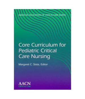 Core Curriculum for Pediatric Critical Care Nursing, 1e      (Paperback)