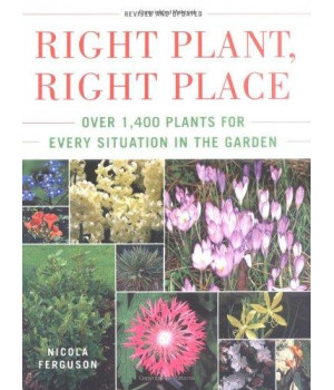 Right Plant, Right Place: Over 1400 Plants for Every Situation in the Garden      (Hardcover)