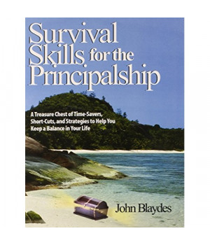 Survival Skills for the Principalship: A Treasure Chest of Time-Savers, Short-Cuts, and Strategies to Help You Keep a Balance in Your Life
