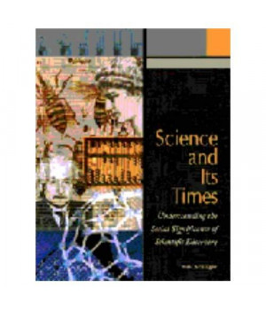Science and Its Times : Understanding the Social Significance of Scientific Discovery