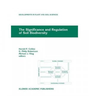 The Significance and Regulation of Soil Biodiversity: Proceedings of the International Symposium on Soil Biodiversity, held at Michigan State ... (Developments in Plant and Soil Sciences)