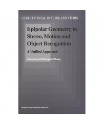 Epipolar Geometry in Stereo, Motion and Object Recognition: A Unified Approach (Computational Imaging and Vision)