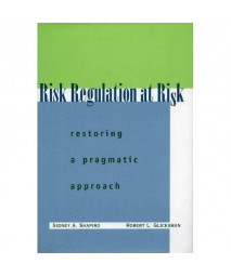 Risk Regulation at Risk: Restoring a Pragmatic Approach