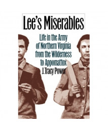Lee's Miserables: Life in the Army of Northern Virginia from the Wilderness to Appomattox (Civil War America)