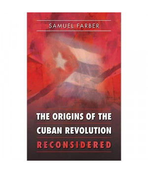 The Origins of the Cuban Revolution Reconsidered (Envisioning Cuba)