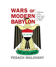 Wars of Modern Babylon: A History of the Iraqi Army from 1921 to 2003 (Foreign Military Studies)