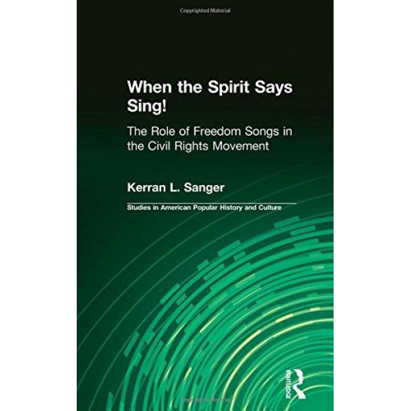 Buy When The Spirit Says Sing! : The Role Of Freedom Songs