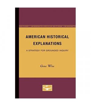 American Historical Explanations: A Strategy for Grounded Inquiry