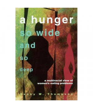 A Hunger So Wide And So Deep: A Multiracial View of Women's Eating Problems