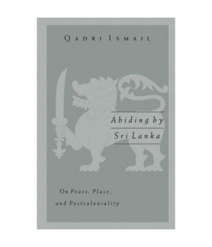 Abiding by Sri Lanka: On Peace, Place, and Postcoloniality (Public Worlds)