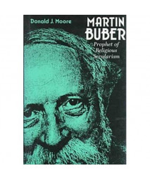 Martin Buber: Prophet of Religious Secularism (Abrahamic Dialogues)