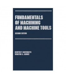 Fundamentals of Metal Machining and Machine Tools, Third Edition (Manufacturing Engineering and Materials Processing)