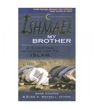 Ishmael My Brother: A Christian Introduction to Islam