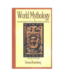 World Mythology : An Anthology of the Great Myths and Epics