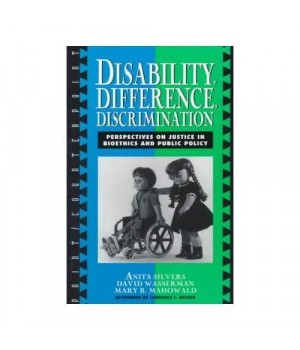 Disability, Difference, Discrimination: Perspectives on Justice in Bioethics and Public Policy (Point/Counterpoint: Philosophers Debate Contemporary Issues)