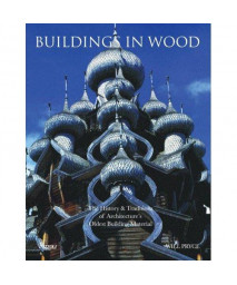 Buildings in Wood: The History and Traditions of Architecture's Oldest Building Material