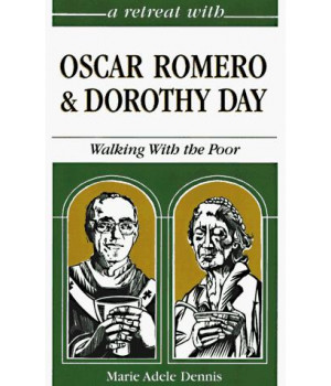 A Retreat With Oscar Romero and Dorothy Day: Walking with the Poor