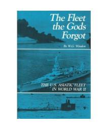 The Fleet the Gods Forgot: The U.S. Asiatic Fleet in World War II
