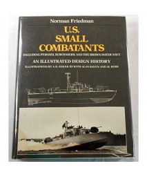 U.S. Small Combatants, Including PT Boats, Subchasers, and the Brown-Water Navy: An Illustrated Design History