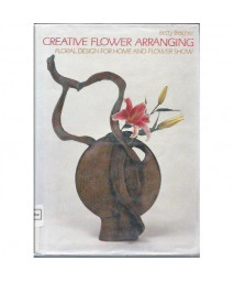 Creative Flower Arranging: Floral Design for Home and Flower Show