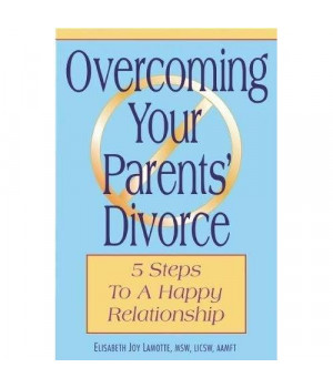 Overcoming Your Parents Divorce: 5 Steps to a Happy Relationship