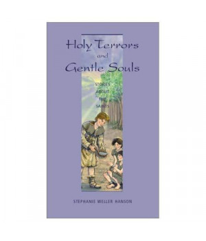 Holy Terrors and Gentle Souls: Stories About the Saints