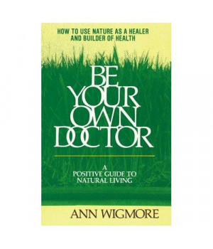 Be Your Own Doctor: A Positive Guide to Natural Living