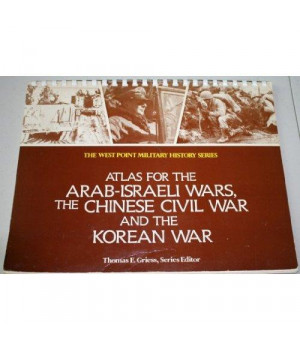 Atlas for the Arab-Israel War, The Chinese Civil War and the Korean War (West Point Military History Series)