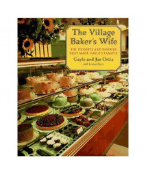The Village Baker's Wife: The Desserts and Pastries That Made Gayle's Famous