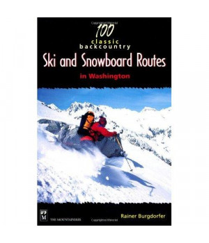 100 Classic Backcountry Ski & Snowboard Routes in Washington