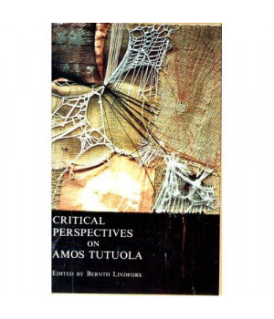 Critical Perspective on Amos Tutuola (Critical Perspectives)