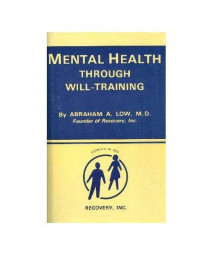 Mental Health Through Will Training: A System of Self-Help in Psychotherapy As Practiced by Recovery Incorporated