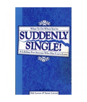 Suddenly single!: A lifeline for anyone who has lost a love