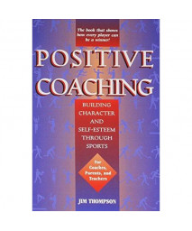 Positive Coaching: Building Character and Self-esteem Through Sports