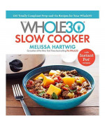 The Whole30 Slow Cooker: 150 Totally Compliant Prep-and-Go Recipes for Your Whole30 ? with Instant Pot Recipes