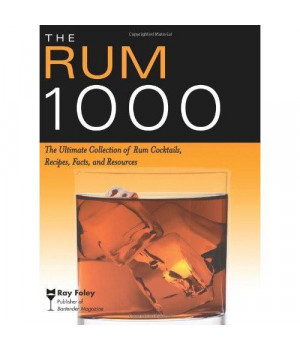 The Rum 1000: The Ultimate Collection of Rum Cocktails, Recipes, Facts, and Resources (Bartender Magazine)