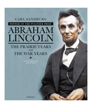 Abraham Lincoln: The Illustrated Edition: The Prairie Years and The War Years (The Illustrated Editions)