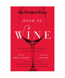 The New York Times Book of Wine: More Than 30 Years of Vintage Writing