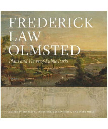 Frederick Law Olmsted: Plans and Views of Public Parks (The Papers of Frederick Law Olmsted)