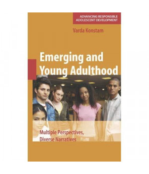Emerging and Young Adulthood: Multiple Perspectives, Diverse Narratives (Advancing Responsible Adolescent Development)