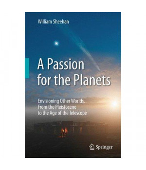 A Passion for the Planets: Envisioning Other Worlds, From the Pleistocene to the Age of the Telescope
