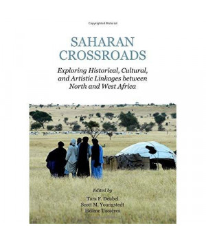 Saharan Crossroads: Exploring Historical, Cultural, and Artistic Linkages Between North and West Africa (Multilingual Edition)