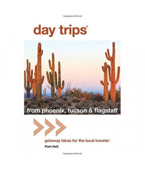 Day Trips from Phoenix, Tucson & Flagstaff: Getaway Ideas for the Local Traveler (Day Trips Series)