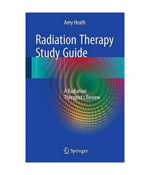 Radiation Therapy Study Guide: A Radiation Therapist's Review