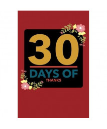 30 Days Of Thanks: Floral 30 Day Thanksgiving &Gratitude Motivational Quotes Notebook For You To Reflect &Be Thankful | Paperback 6 x 9 | Non Dated- 30 Pages &Quotes (Gratitude Plans) (Volume 3)
