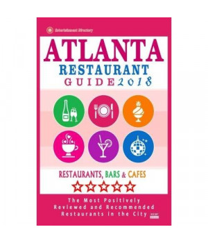 Atlanta Restaurant Guide 2018: Best Rated Restaurants in Atlanta - 500 restaurants, bars and cafés recommended for visitors, 2018