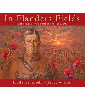 In Flanders Fields: The Story of the Poem by John McCrae