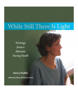 While Still There Is Light: Writings from a Minister Facing Death