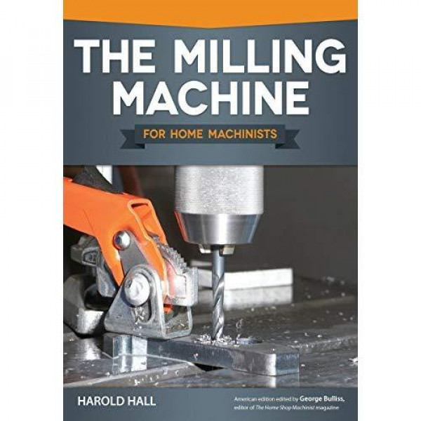 Buy The Milling Machine For Home Machinists  Fox Chapel Publishing  Over 150 Color Photos